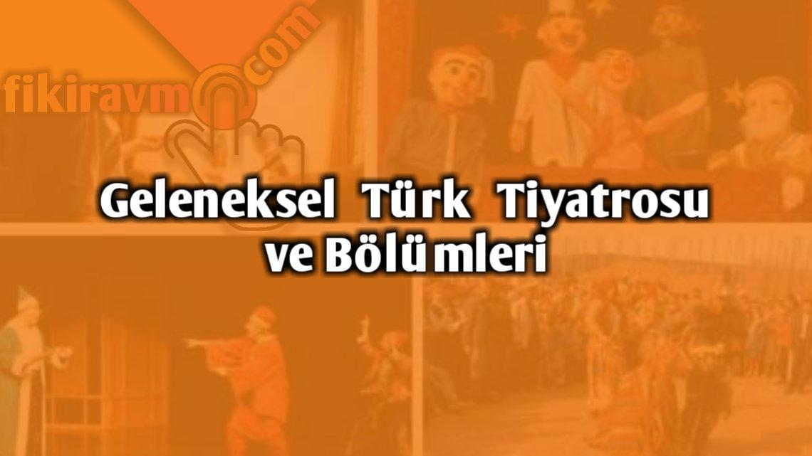 Geleneksel Türk Tiyatrosu ve Bölümleri