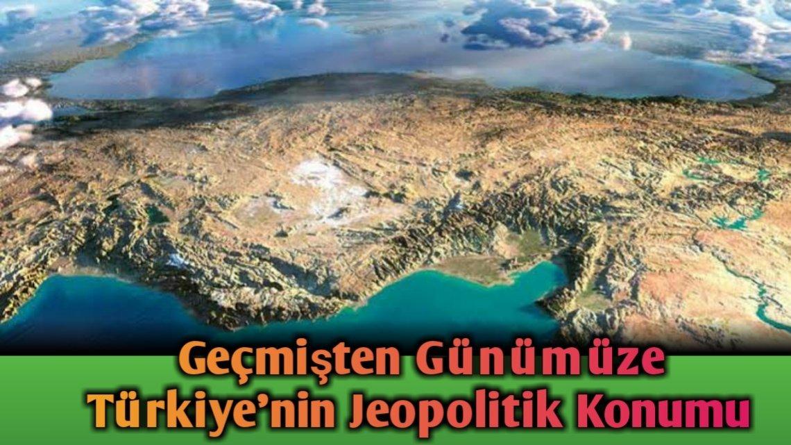 Geçmişten Günümüze Türkiye'nin Jeopolitik Konumu