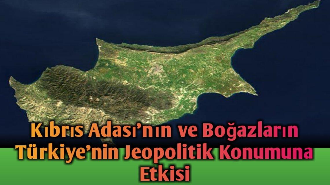 Kıbrıs Adası'nın ve Boğazların Türkiye'nin Jeopolitik Konumuna Etkisi